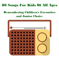 80 Songs for Kids of All Ages Remembering Children's Favourites and Junior Choice — сборник