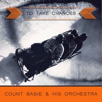To Take Chances — Count Basie & His Orchestra