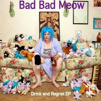 Drink and Regret EP — Bad Bad Meow