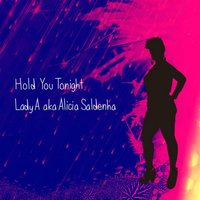 Hold You Tonight — Alicia Saldenha