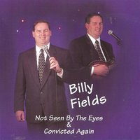 Not Seen by the Eyes & Convicted Again — Billy Fields