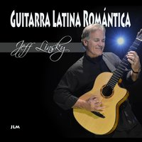 Guitarra Latina Romántica (Romantic Latin Guitar) — Jeff Linsky