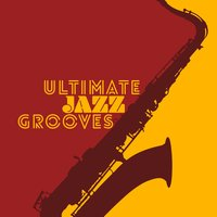 Ultimate Jazz Grooves — Groove Chill Out Players