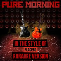 Pure Morning (In the Style of Placebo) - Single — Ameritz Audio Karaoke