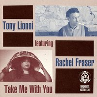 Take Me with You — Tony Lionni feat. Rachel Fraser