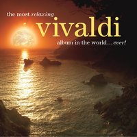 The Most Relaxing Vivaldi Album In The World... Ever! — Антонио Вивальди