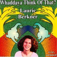 Whaddaya Think of That? — Laurie Berkner