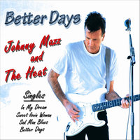 Better Days — Johnny Mazz and The Heat