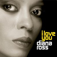 I Love You — Diana Ross
