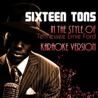 Sixteen Tons (In the Style of Tennessee Ernie Ford) - Single — Ameritz Audio Karaoke