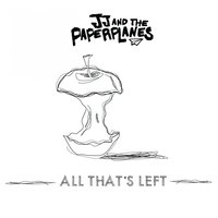All That's Left — JJ and The Paperplanes
