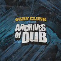 Archives of Dub, Vol. 2 — Gary Clunk