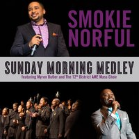Sunday Morning Medley (feat. Myron Butler) — Smokie Norful
