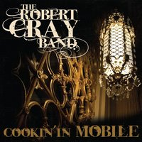 Cookin' In Mobile — The Robert Cray Band
