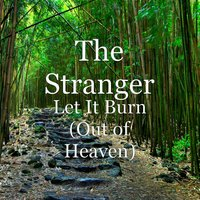 Let It Burn (Out of Heaven) — The Stranger