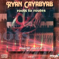 Ryan cayabyab roots to routes pinoy jazz 2 — Ryan Cayabyab