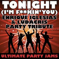 Tonight (I'm F**kin' You) (Enrique Iglesias and Ludacris Party Tribute) — Ultimate Party Jams