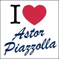 I Love... — Astor  Piazzolla