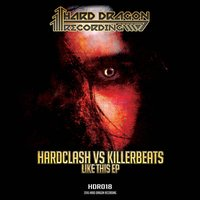 Like This EP — Hardclash, KillerBeats, Hardclash & KillerBeats, Hardclash, KillerBeats, Hardclash & KillerBeats
