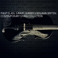 Philip Glass, Samuel Barber & Benjamin Britten: Contemporary String Collection — Britten Quartet