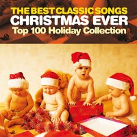 The Best Classic Songs Christmas Ever - Top 100 Holiday Collection 2016 — сборник