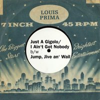 Just A Gigolo/I Ain't Got Nobody b/w Jump, Jive an' Wail — Louis Prima, Keely Smith & Sam Butera and the Witnesses