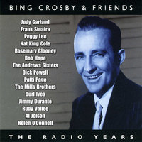 Bing Crosby & Friends – The Radio Years — Bing Crosby