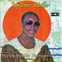 My Dear Mother — Alhaji (Chief) Wasiu Ayinde Barrister