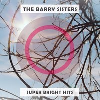 Super Bright Hits — The Barry Sisters