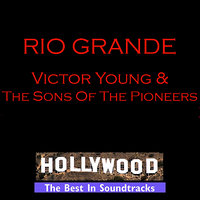 Rio Grande — Victor Young, The Sons Of The Pioneers, Victor Young & The Sons Of The Pioneers