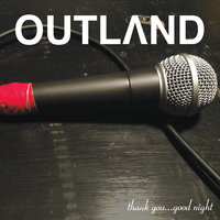 Thank You... Good Night — Outland