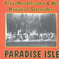 Paradise Isle — Felix Mendelssohn & His Hawaiian Serenaders