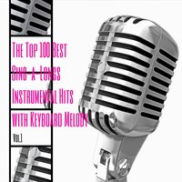 The Top 100 Best Sing-a-Longs Instrumental Hits with Keyboard Melody, Vol. 1 — сборник