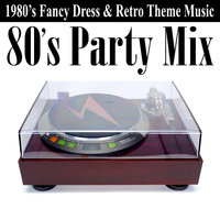 80's Party Mix (1980's Fancy Dress & Retro Theme Music) — сборник