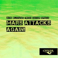 Mars Attacks Again! — Acid Klowns From Outer Space