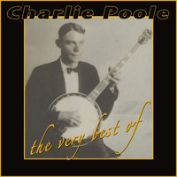 The Very Best Of Charlie Poole — Charlie Poole