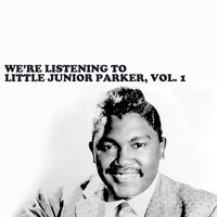 We're Listening to Little Junior Parker, Vol. 1 — Little Junior Parker