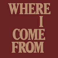 Where I Come from - Single — Where I Come from