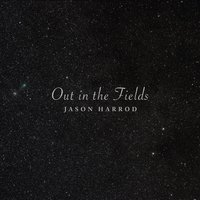 Out in the Fields — Jason Harrod