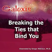 Breaking the Ties That Bind You — Galexis