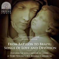 From Babylon to Brazil: Songs of Love and Devotion — London Oriana Choir & Dominic Peckham