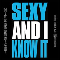 Sexy & I Know It Feat. Kike & Mark — Mike Moonnight