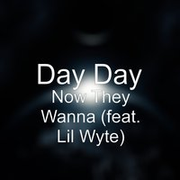 Now They Wanna — Lil Wyte, Day Day