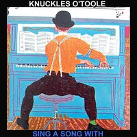 Sing A Song With — Knuckles O'Toole