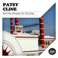 Ain't No Wheels On This Ship — Patsy Cline