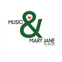 Music & Mary Jane — Rion