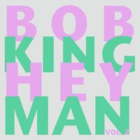 Hey Man, Vol. 2 — Bob King