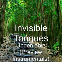 Undeniable — Invisible Tongues