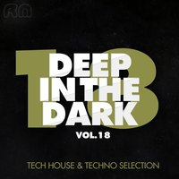 Deep in the Dark, Vol. 18 - Tech House & Techno Selection — сборник
