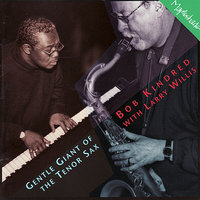 Gentle Giant of the Tenor Sax — Larry Willis, Bob Kindred